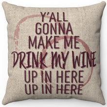 "Load image into Gallery viewer, Y'all Gonna Make Me Drink My Wine 16"" Or 18"" Square Throw Pillow Cover"