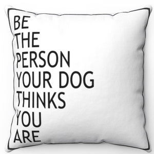 "Be The Person Your Dog Thinks You Are 16"" Or 18"" Square Throw Pillow"