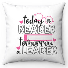 "Load image into Gallery viewer, Today A Reader Tomorrow A Leader 18"" x 18"" Throw Pillow"