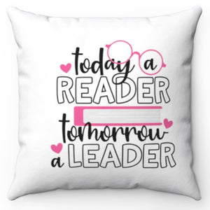 "Today A Reader Tomorrow A Leader 18"" x 18"" Throw Pillow"