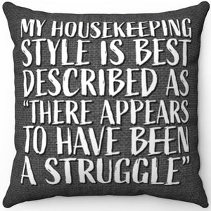 "My Housekeeping Style On Grey 18"" x 18"" Square Throw Pillow"