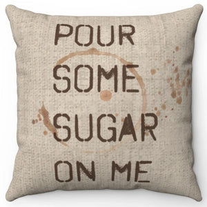 "Pour Some Sugar On Me 16"" Or 18"" Square Throw Pillow"