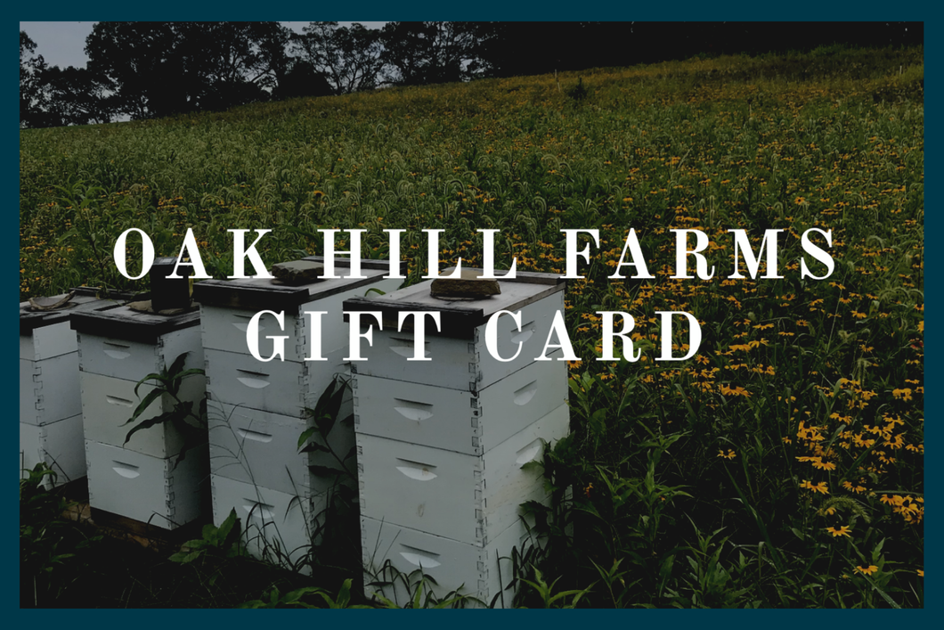 OAK HILL FARMS GIFT CARD - chose your amount