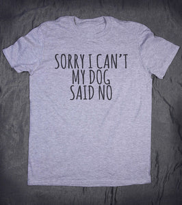 Sorry I Can't My Dog Said No Cotton T-shirt - Puppy Loves Fashion