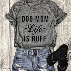 Dog Mom Life Is Ruff Cotton T-Shirt - Puppy Loves Fashion