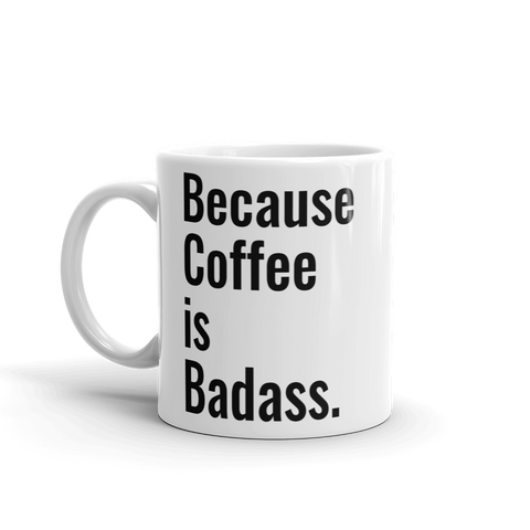 Because Coffee is Badass. Mug - Liberty or Death Project