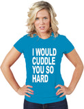 """I Would Cuddle You So Hard"" Women's T-Shirt / Free Shipping"