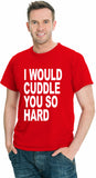 """I Would Cuddle You So Hard"" Men's T-Shirt / Free Shipping"