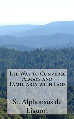 The Way to Converse Always and Familiarly with God - book