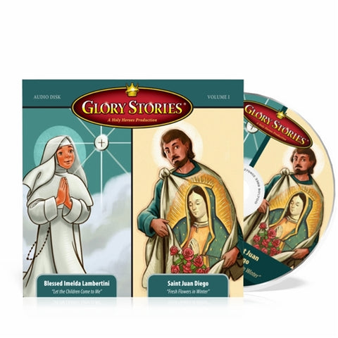 Glory Stories CD Vol 1: St. Juan Diego & Our Lady of Guadalupe PLUS Blessed Imelda