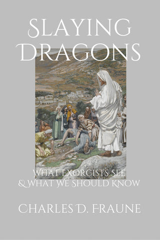 Slaying Dragons: What Exorcists See and What We Should Know - *Slight Damage/Discount copy*