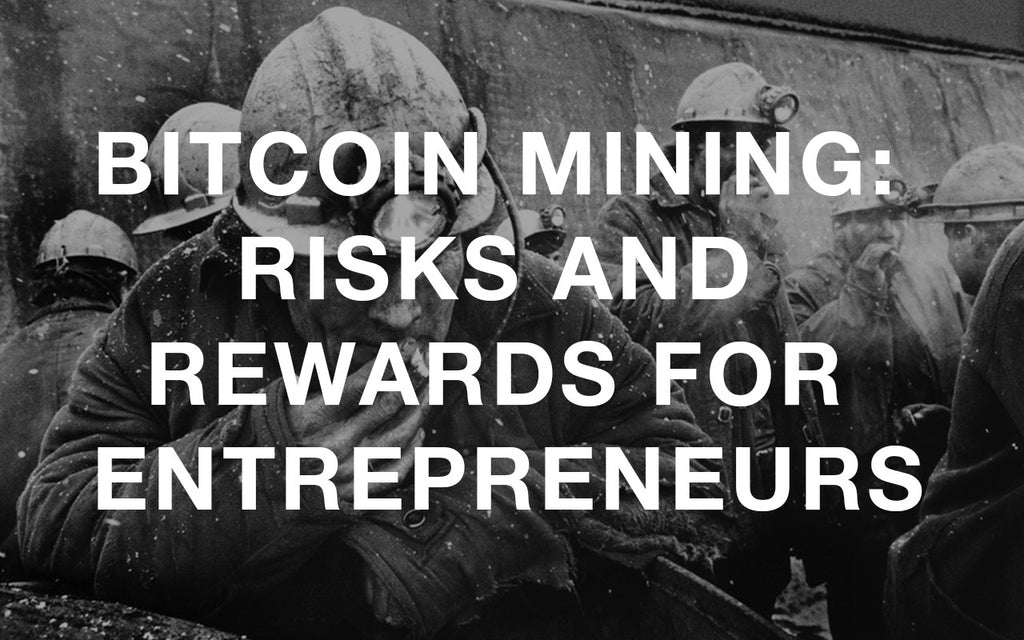 Bitcoin Mining: Risks and Rewards for Entrepreneurs