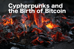 In The Ashes of Financial Ruin: Cypherpunks and the Birth of Bitcoin