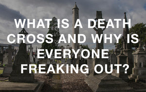 What is a Death Cross and why is everyone freaking out?