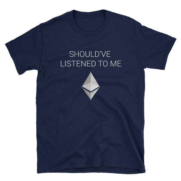 Should've Listened to Me about Ethereum T-Shirt-Crypto Daddy
