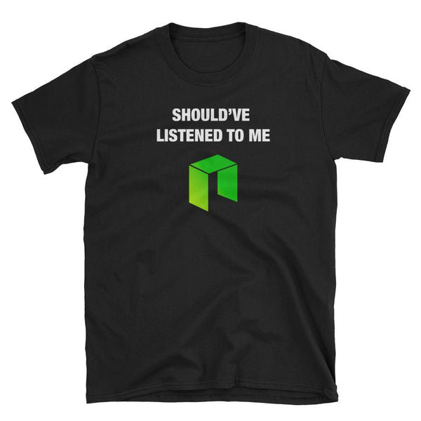 Should've Listened To Me About NEO T-Shirt-Crypto Daddy