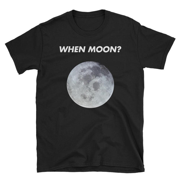 """When Moon?"" Unisex T-Shirt-Crypto Daddy"