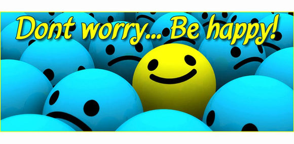 Don't Worry.....Be Happy!!
