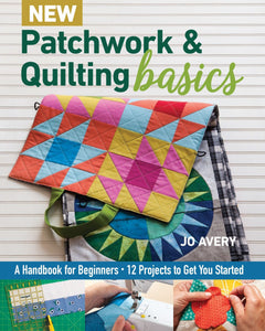 New Patchwork & Quilting Basics Quilting Book by Jo Avery by the book