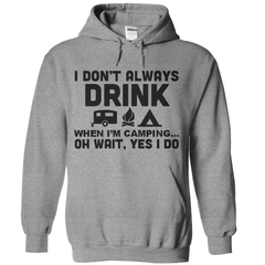 I Don't Always Drink When I Go Camping Oh Wait Yes I Do T-Shirt - happycamperoutfitters