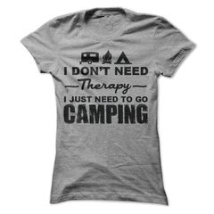 I Don't Need Therapy I Just Need To Go Camping T-Shirt - happycamperoutfitters
