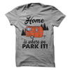 Home Is Where We Park It T-Shirt - happycamperoutfitters