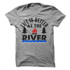 Life Is Better At The River T-Shirt - happycamperoutfitters