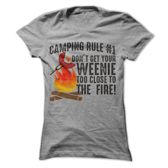 Camping Rule #1 Don't Get Your Weenie Too Close To The Fire T-Shirt - happycamperoutfitters