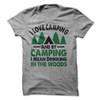 I Love Camping And By Camping I Mean Drinking In The Woods T-Shirt - happycamperoutfitters