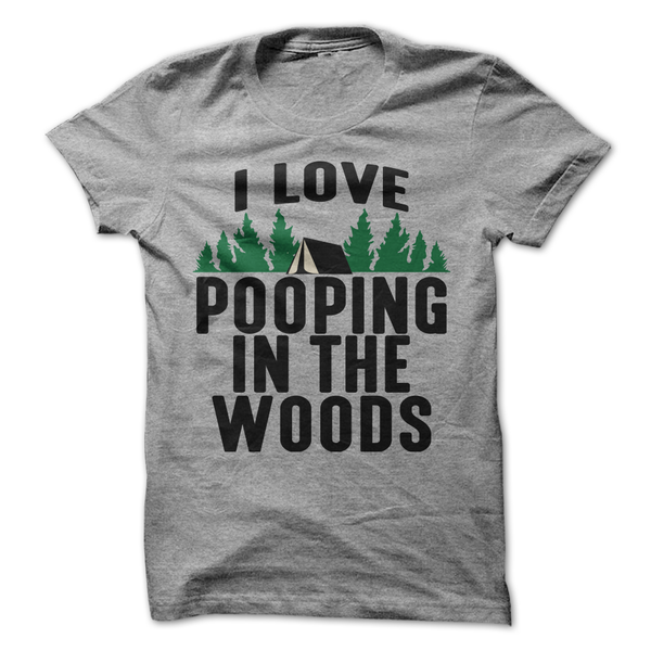 I Love Pooping In The Woods T-Shirt - happycamperoutfitters