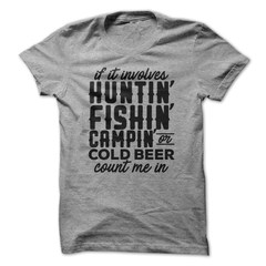 If It Involves Huntin' Fishin' Campin' Or Beer Count Me In T-Shirt - happycamperoutfitters