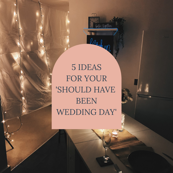 5 Ideas for your 'should have been wedding day'