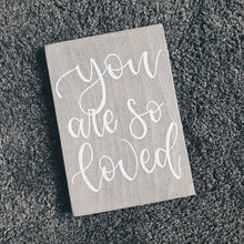 "Load image into Gallery viewer, Wood Sign - ""you are so loved"""