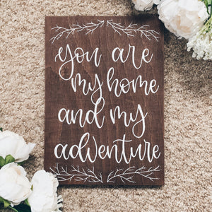 "Wood Sign - ""you are my home & my adventure"""