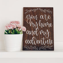 "Load image into Gallery viewer, Wood Sign - ""you are my home & my adventure"""