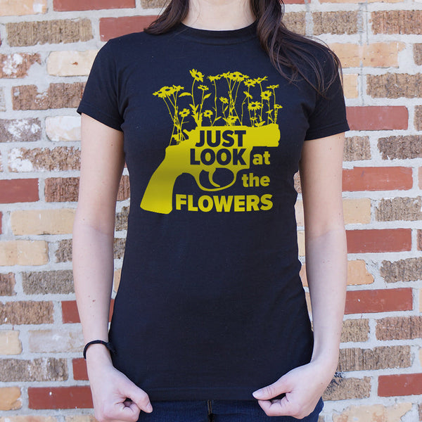Ladies Just Look At The Flowers T-Shirt