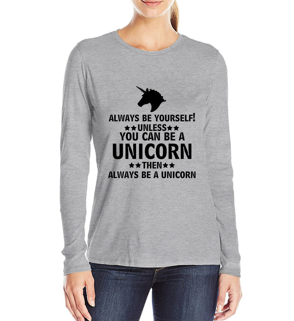 Always Be Yourself Unless You Can Be A .. camisetas 2017 funny print women long sleeve T-Shirt Fashion harajuku unicorn tops tee
