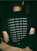 I Love You So Bad T-Shirt - AESTHEDEX