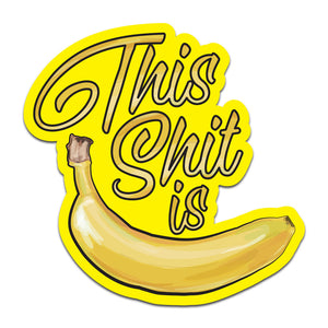 This Shit is Bananas Sticker