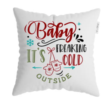 Baby It's Freaking Cold Outside Pillow (with insert)