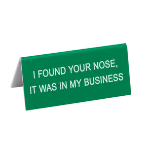 Found Your Nose In My Business Desk Sign