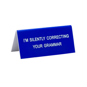 Silently Correcting Your Grammar - Desk Sign