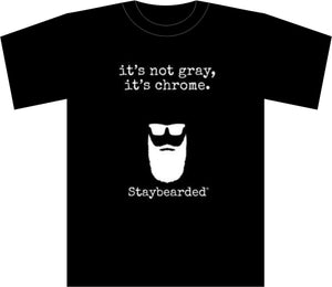 "Staybearded® T-shirts ""it's not gray, it's chrome"""