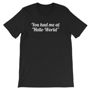 "You had me at ""Hello World"" T-Shirt"