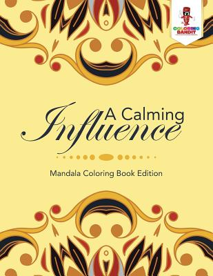 A Calming Influence: Mandala Coloring Book Edition