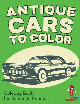 Antique Cars to Color: Coloring Book for Dementia Patients
