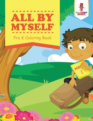 All by Myself: Pre K Coloring Book