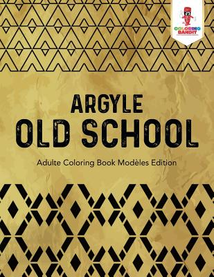 Argyle Old School: Adulte Coloring Book Modeles Edition
