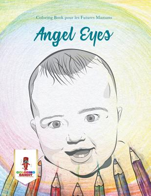 Angel Eyes: Coloring Book Pour Les Futures Mamans