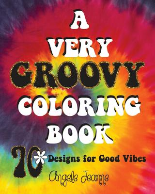 A Very Groovy Coloring Book: 70 Designs for Good Vibes